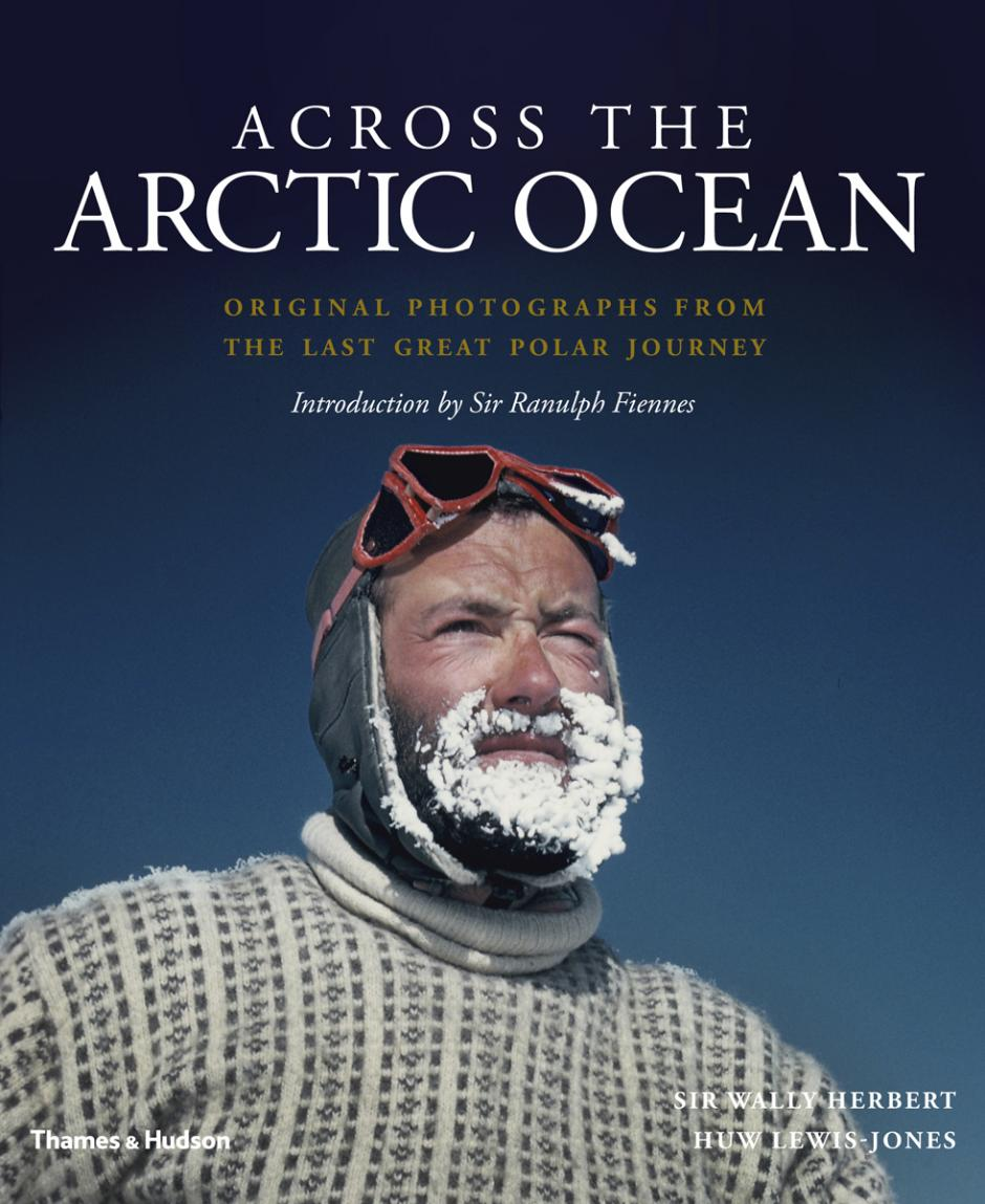Across the Arctic Ocean by Sir Wall Herbert & Huw Lewis-Jones